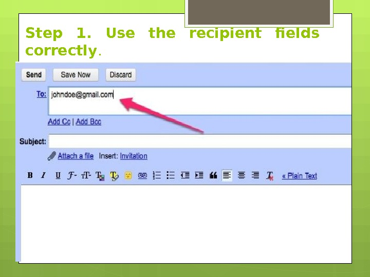 Step 1.  Use the recipient fields correctly.