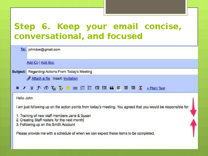 Step 6.  Keep your email concise,  conversational, and focused