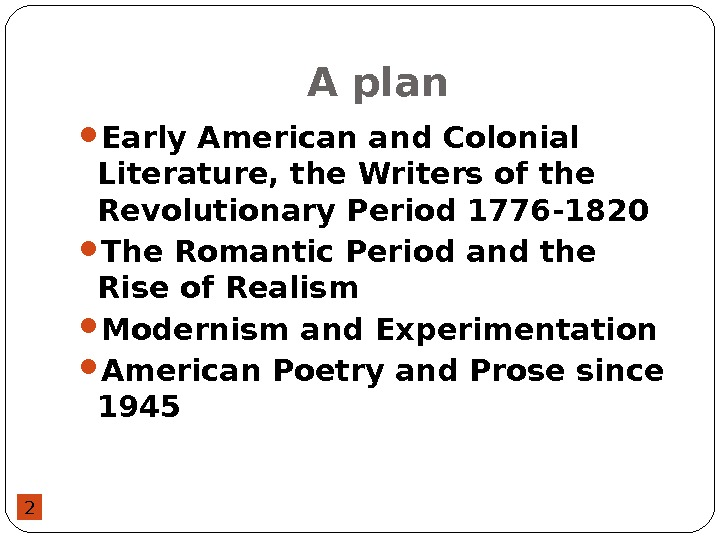 2 A plan Early American and Colonial Literature, the Writers of the Revolutionary Period 1776 -1820