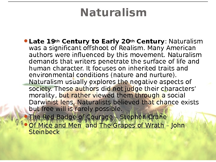 12 Naturalism Late 19 th Century to Early 20 th Century : Naturalism was a significant