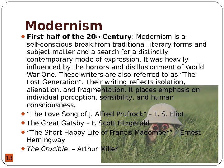 13 Modernism First half of the 20 th Century : Modernism is a self-conscious break from