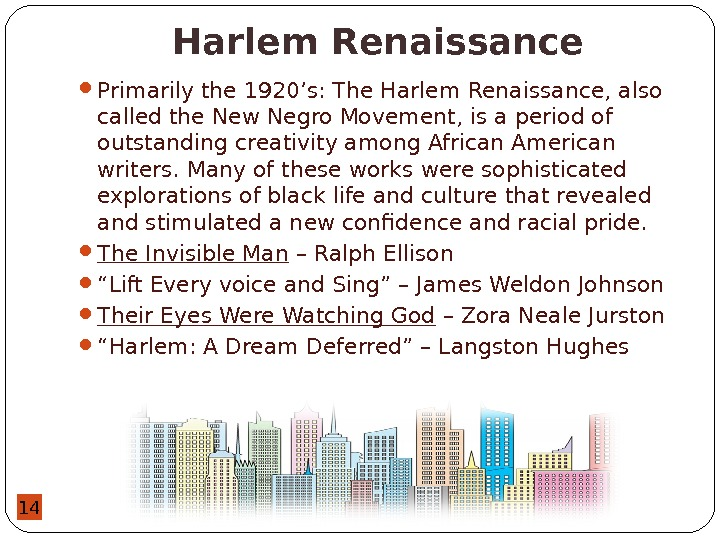 14 Harlem Renaissance Primarily the 1920's: The Harlem Renaissance, also called the New Negro Movement, is