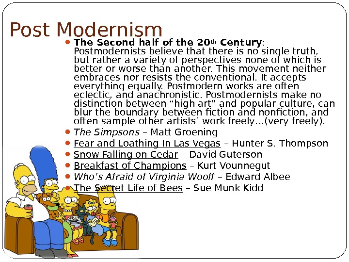 15 Post Modernism The Second half of the 20 th Century :  Postmodernists believe that