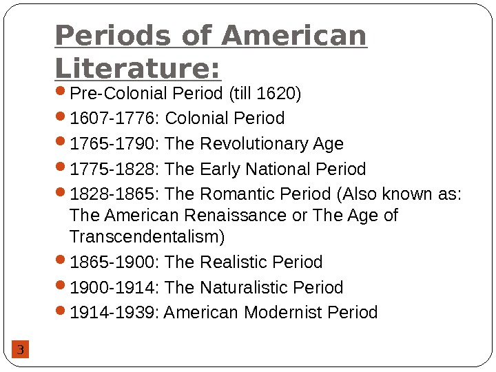 3 Periods of American Literature:  Pre-Colonial Period (till 1620) 1607 -1776: Colonial Period 1765 -1790: