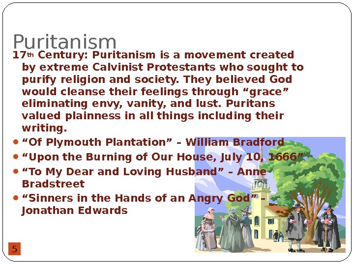 5 Puritanism 17 th Century: Puritanism is a movement created by extreme Calvinist Protestants who sought