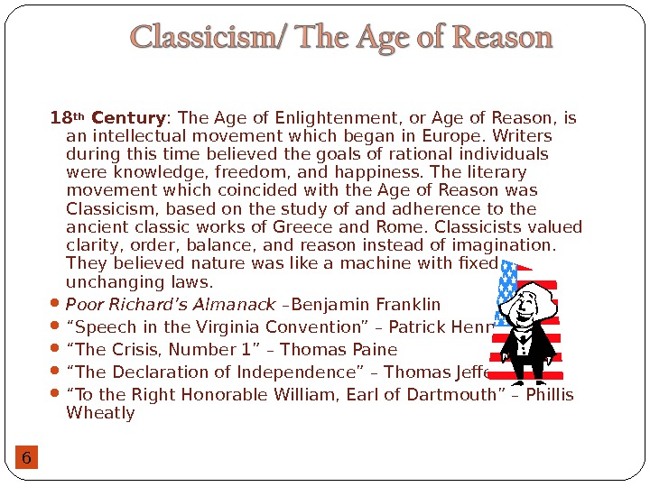 6 18 th Century : The Age of Enlightenment, or Age of Reason, is an intellectual