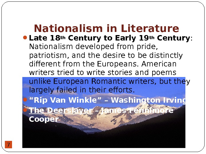 7 Nationalism in Literature  Late 18 th Century to Early 19 th Century :