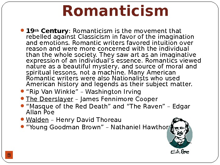 8 Romanticism 19 th Century : Romanticism is the movement that rebelled against Classicism in favor