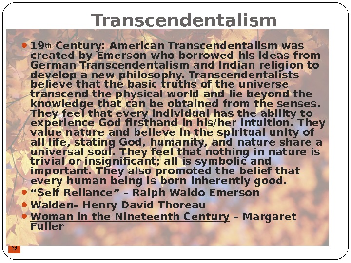 9 Transcendentalism 19 th Century: American Transcendentalism was created by Emerson who borrowed his ideas from