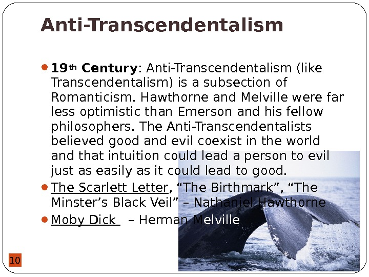 10 Anti-Transcendentalism 19 th Century : Anti-Transcendentalism (like Transcendentalism) is a subsection of Romanticism. Hawthorne and
