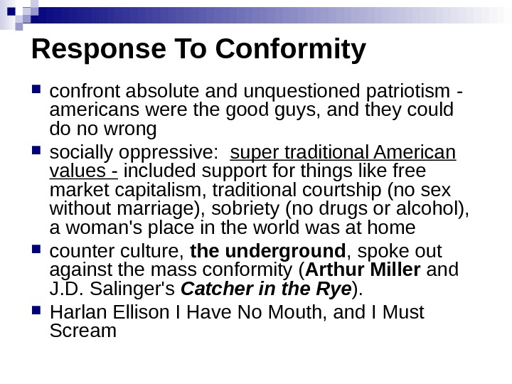Response To Conformity confrontabsoluteandunquestionedpatriotism - americanswerethegoodguys, andtheycould donowrong  sociallyoppressive:  supertraditional. American values- includedsupportforthingslikefree marketcapitalism,