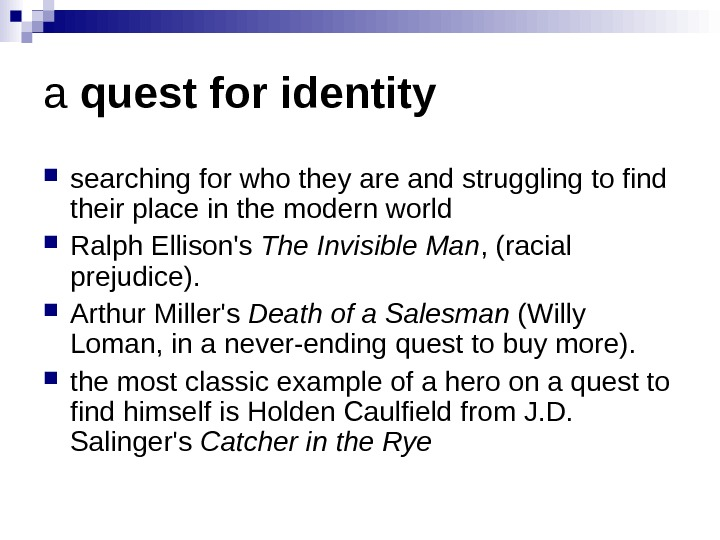 a quest for identity  searchingforwhotheyareandstrugglingtofind theirplaceinthemodernworld  Ralph. Ellison's The Invisible Man , (racial prejudice).