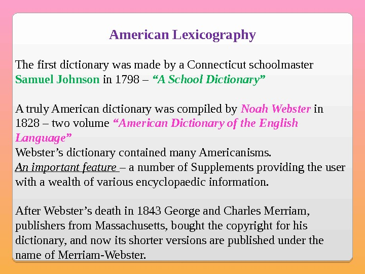 American Lexicography The first dictionary was made by a Connecticut schoolmaster Samuel Johnson in 1798 –