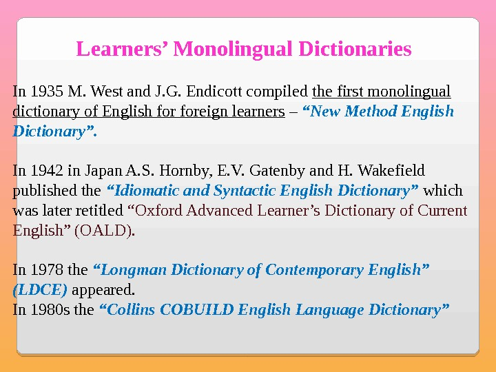 Learners' Monolingual Dictionaries In 1935 M. West and J. G. Endicott compiled the first monolingual dictionary