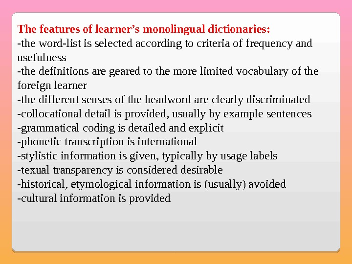 The features of learner's monolingual dictionaries: -the word-list is selected according to criteria of frequency and