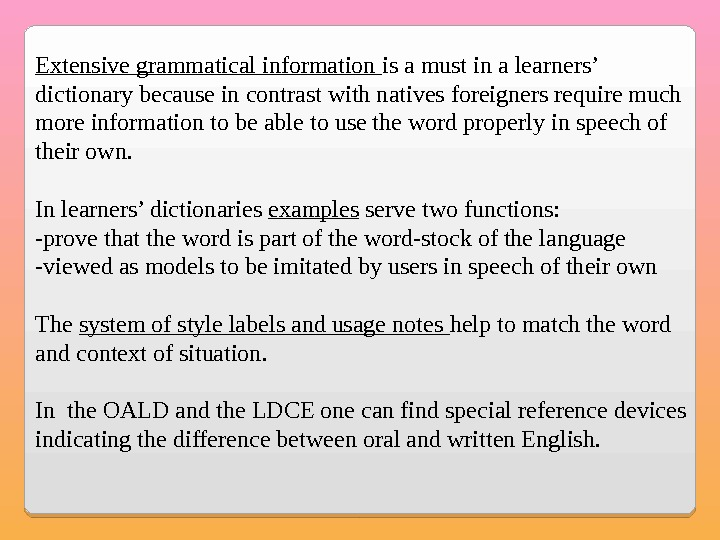 Extensive grammatical information is a must in a learners' dictionary because in contrast with natives foreigners