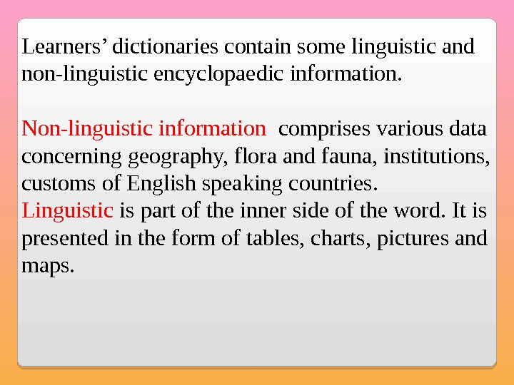 Learners' dictionaries contain some linguistic and non-linguistic encyclopaedic information. Non-linguistic information  comprises various data concerning