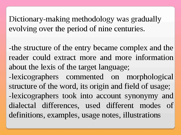 Dictionary-making methodology was gradually evolving over the period of nine centuries. -the structure of the entry