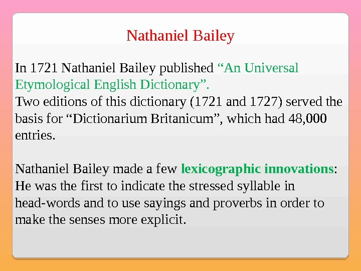 "Nathaniel Bailey In 1721 Nathaniel Bailey published ""An Universal Etymological English Dictionary"". Two editions of this"