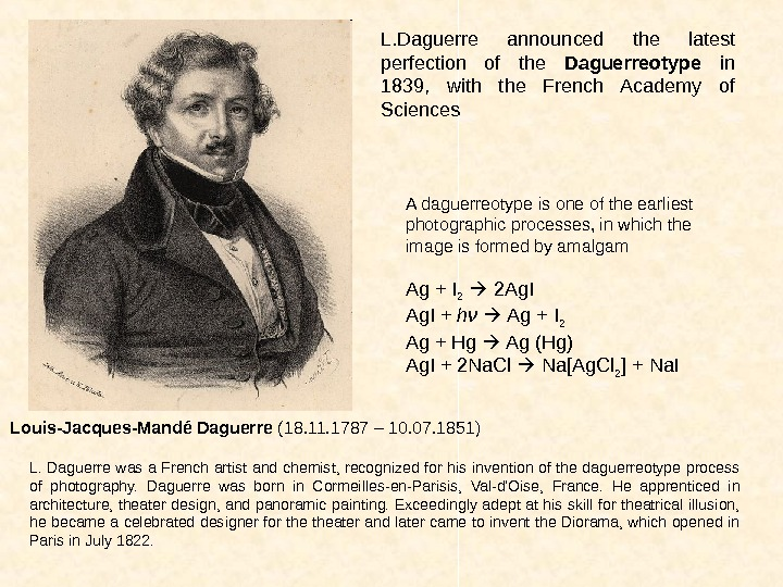 Louis-Jacques-Mandé Daguerre  (18. 11. 1787 – 10. 07. 1851 )L. Daguerre announced the latest perfection