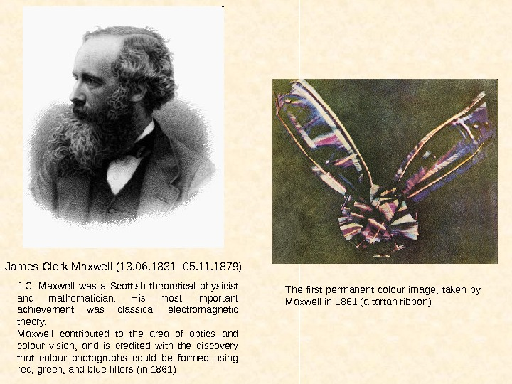 James Clerk Maxwell ( 13. 06. 1831– 05. 11. 1879)  J. C.  Maxwell was