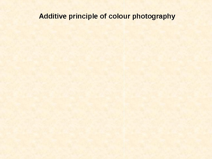 Additive principle of colour photography