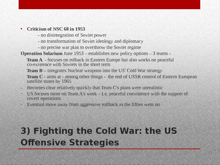 3) Fighting the Cold War: the US Offensive Strategies  • Criticism of NSC 68 in