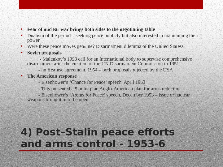 4) Post–Stalin peace efforts and arms control - 1953 -6 • Fear of nuclear war brings