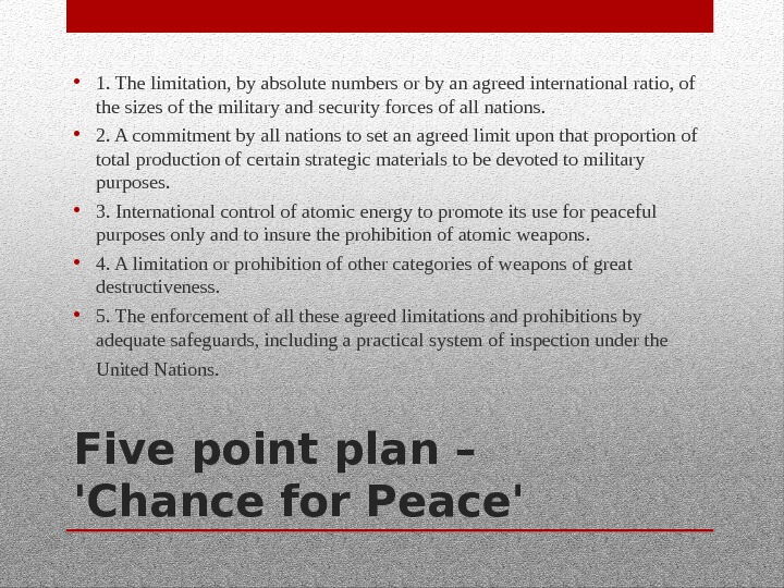 Five point plan – 'Chance for Peace' • 1. The limitation, by absolute numbers or by