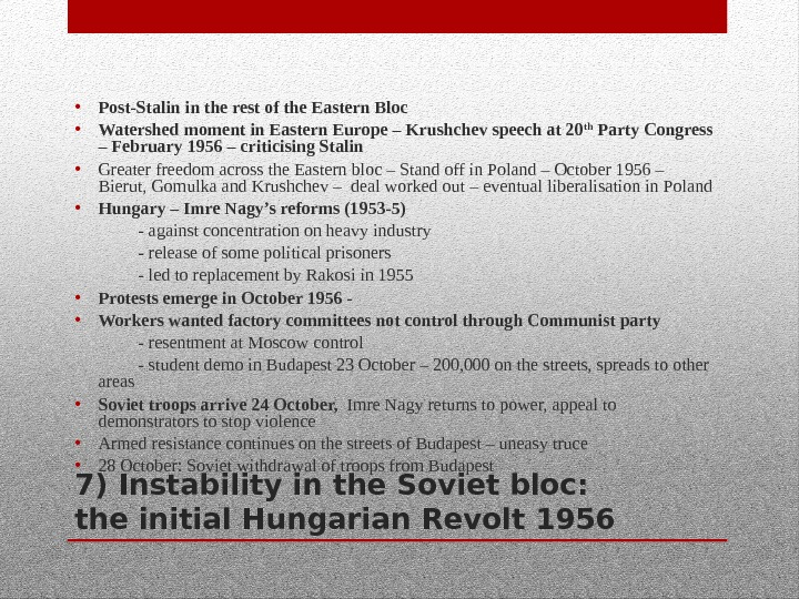7) Instability in the Soviet bloc:  the initial Hungarian Revolt 1956 • Post-Stalin in the