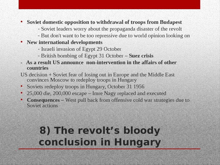 8) The revolt's bloody conclusion in Hungary • Soviet domestic opposition to withdrawal of troops from
