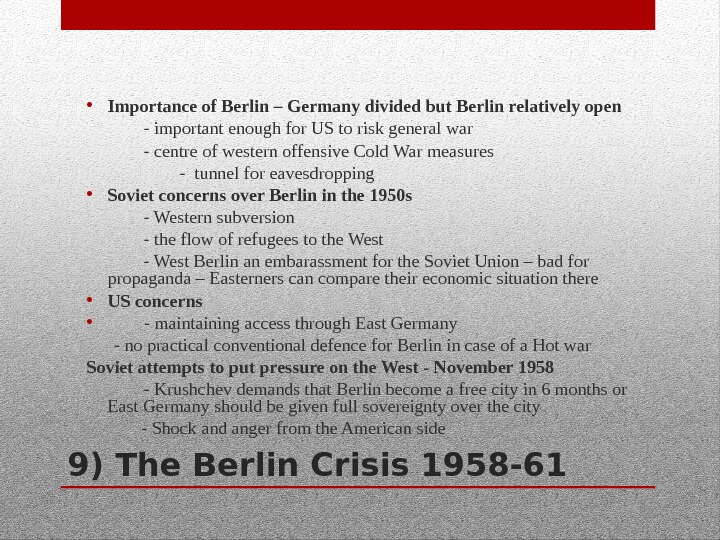 9) The Berlin Crisis 1958 -61 • Importance of Berlin – Germany divided but Berlin relatively