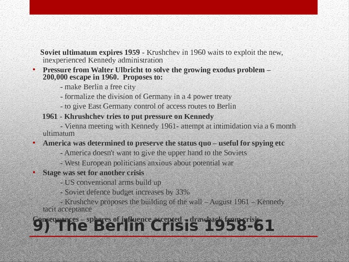 9) The Berlin Crisis 1958 -61 Soviet ultimatum expires 1959 - Krushchev in 1960 waits to