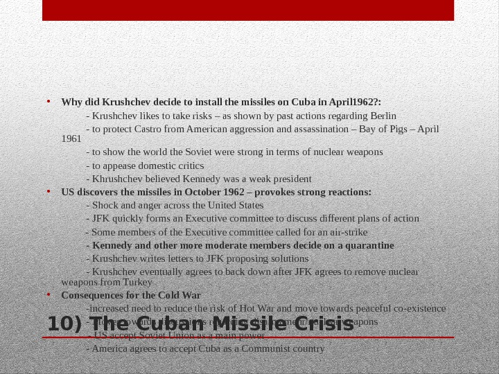 10) The Cuban Missile Crisis • Why did Krushchev decide to install the missiles on Cuba