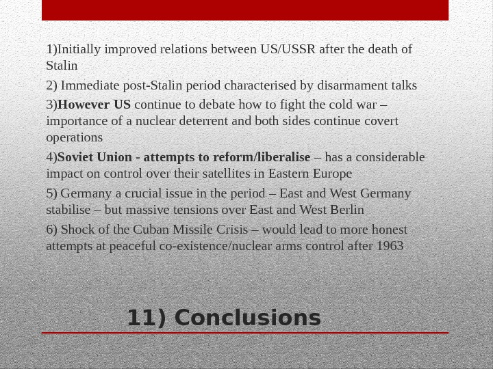 11) Conclusions 1)Initially improved relations between US/USSR after the death of Stalin 2) Immediate post-Stalin period