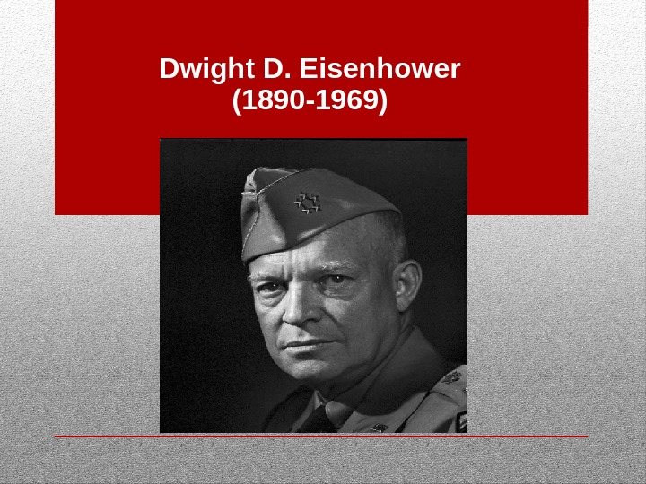 Dwight D. Eisenhower (1890 -1969)