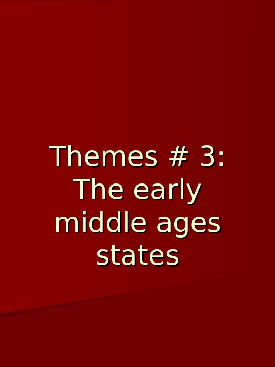 Themes # 3:  The early middle ages states