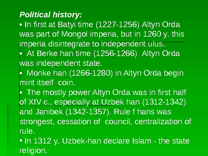 Political history:  •  In first at Batyi time (1227 -1256) Altyn Orda was part