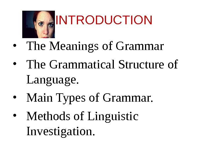 INTRODUCTION • The Meanings of Grammar • The Grammatical Structure of Language.  • Main Types