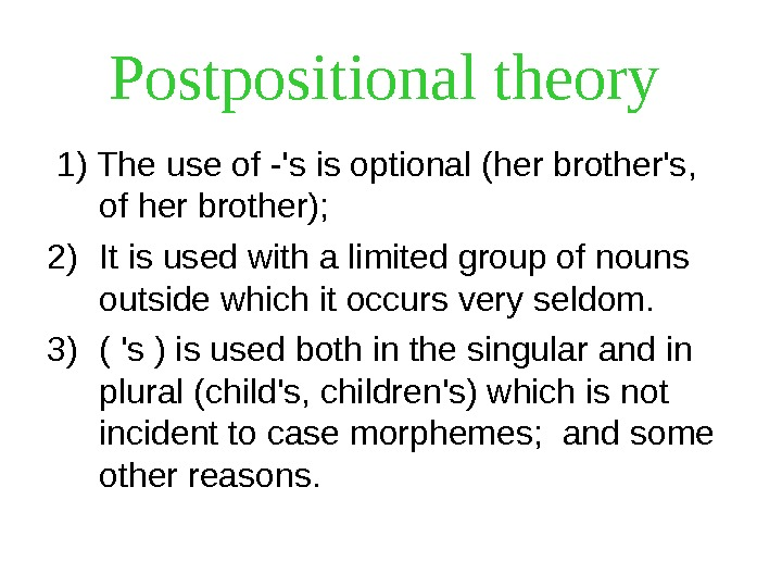 Postpositional theory 1) The use of -'s is optional (her brother's,  of her brother);