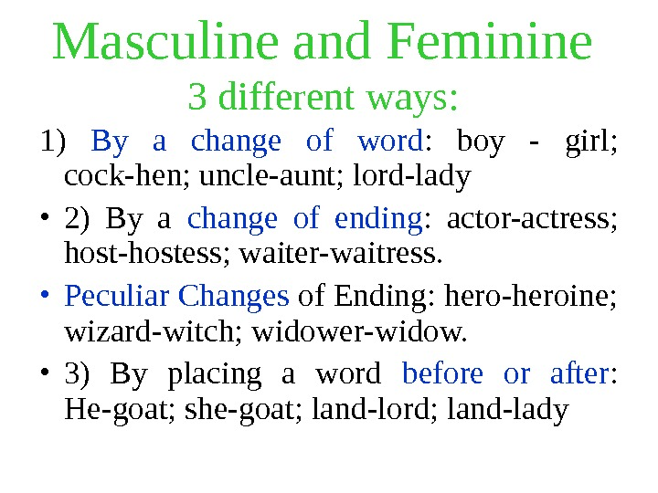 Masculine and Feminine  3 different ways:  1) By a change of word :