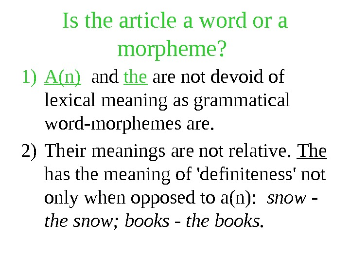 Is the article a word or a morpheme?  1) A(n)  and the are not