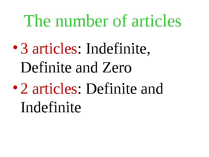The number of articles  • 3 articles : Indefinite,  Definite and Zero  •