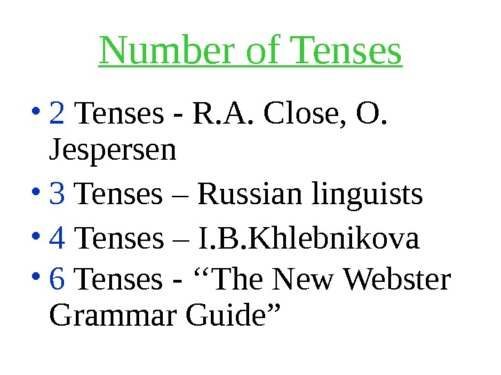 Number of Tenses • 2 Tenses - R. A. Close, O.  Jespersen  • 3