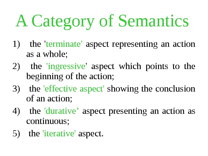A Category of Semantics  1)  the ' terminate'  aspect representing an action as