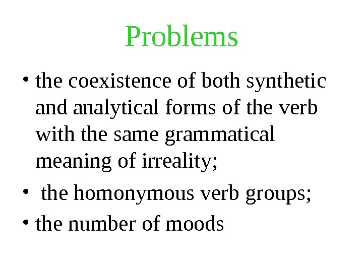 Problems • the coexistence of both synthetic and analytical forms of the verb with the same