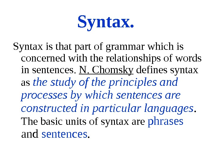 Syntax.  Syntax is that part of grammar which is concerned with the relationships of words