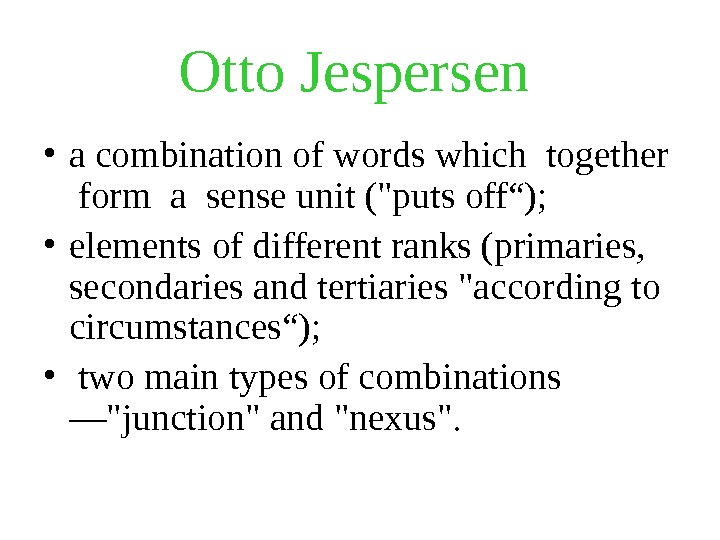 Otto Jespersen  • a combination of words which together  form a sense unit (puts