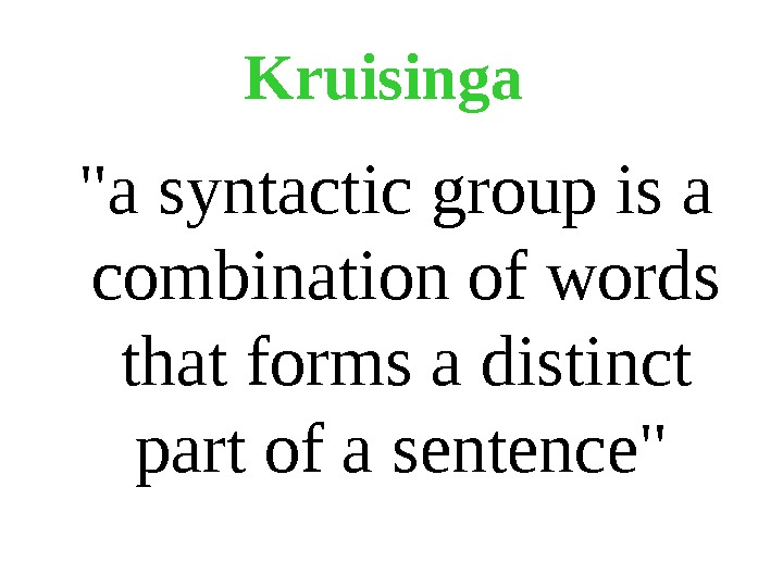 Kruisinga a syntactic group is a combination of words that forms a distinct part of a