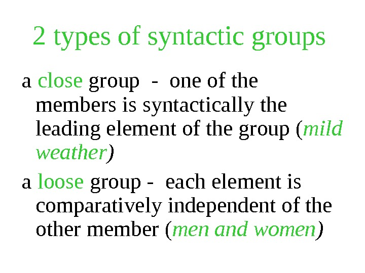 2 types of syntactic groups  a close group - one of the members is syntactically